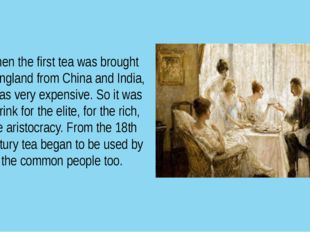 When the first tea was brought to England from China and India, it was very e