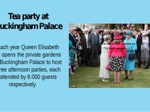 Tea party at Buckingham Palace Each year Queen Elisabeth 11 opens the private
