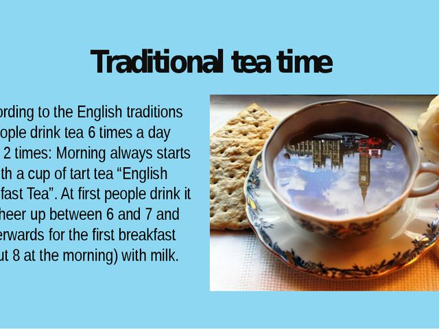 Traditional tea time According to the English traditions people drink tea 6 t...