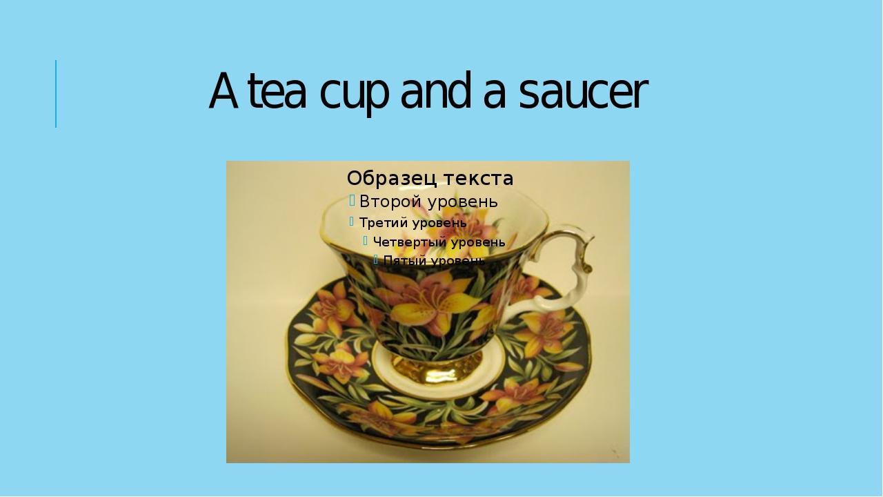 A tea cup and a saucer