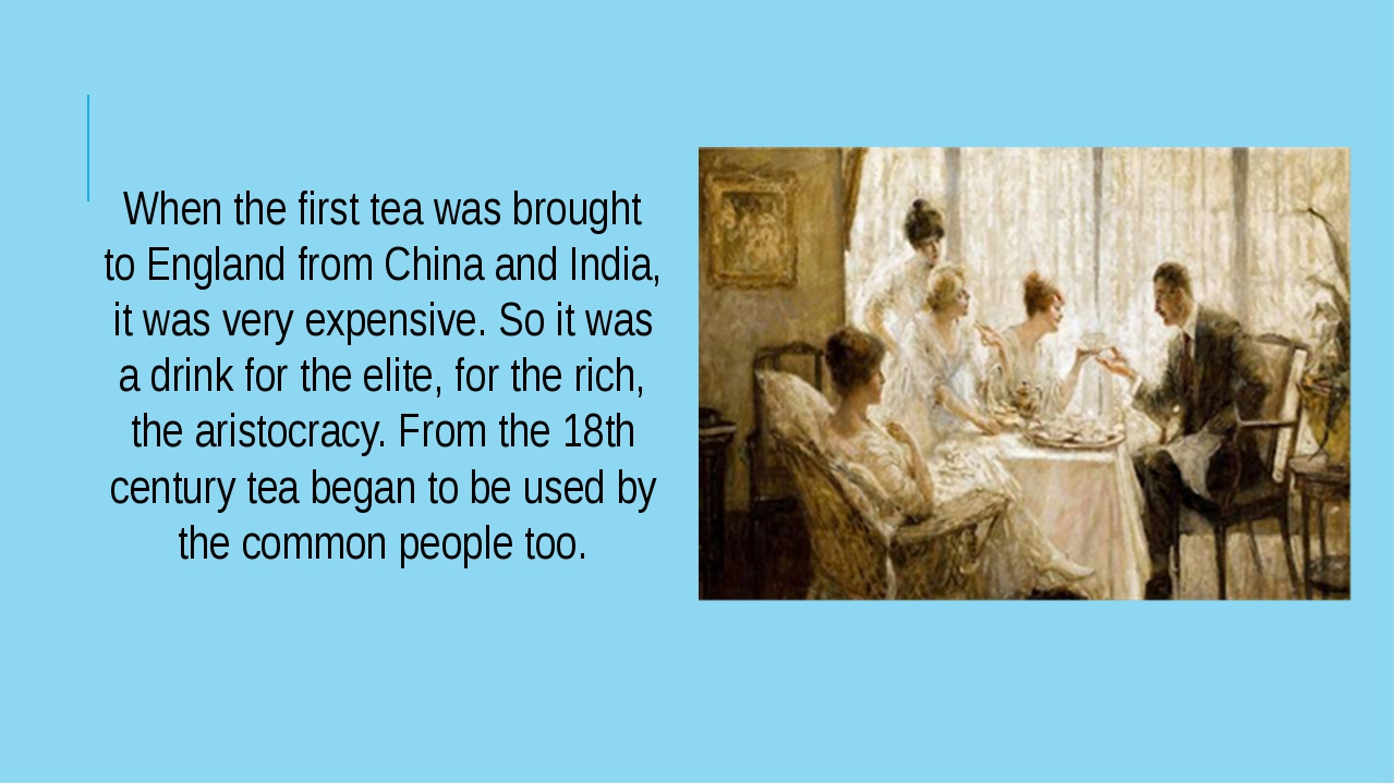When the first tea was brought to England from China and India, it was very e...
