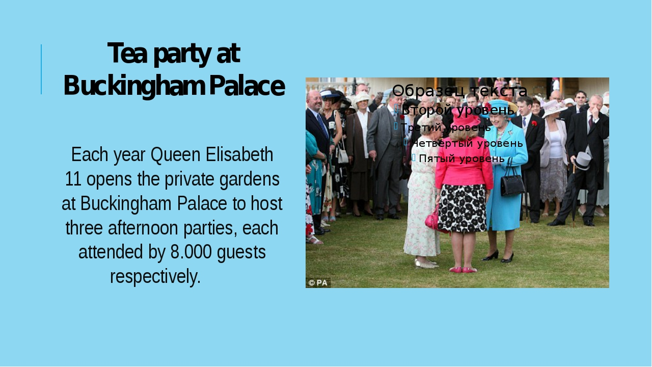 Tea party at Buckingham Palace Each year Queen Elisabeth 11 opens the private...
