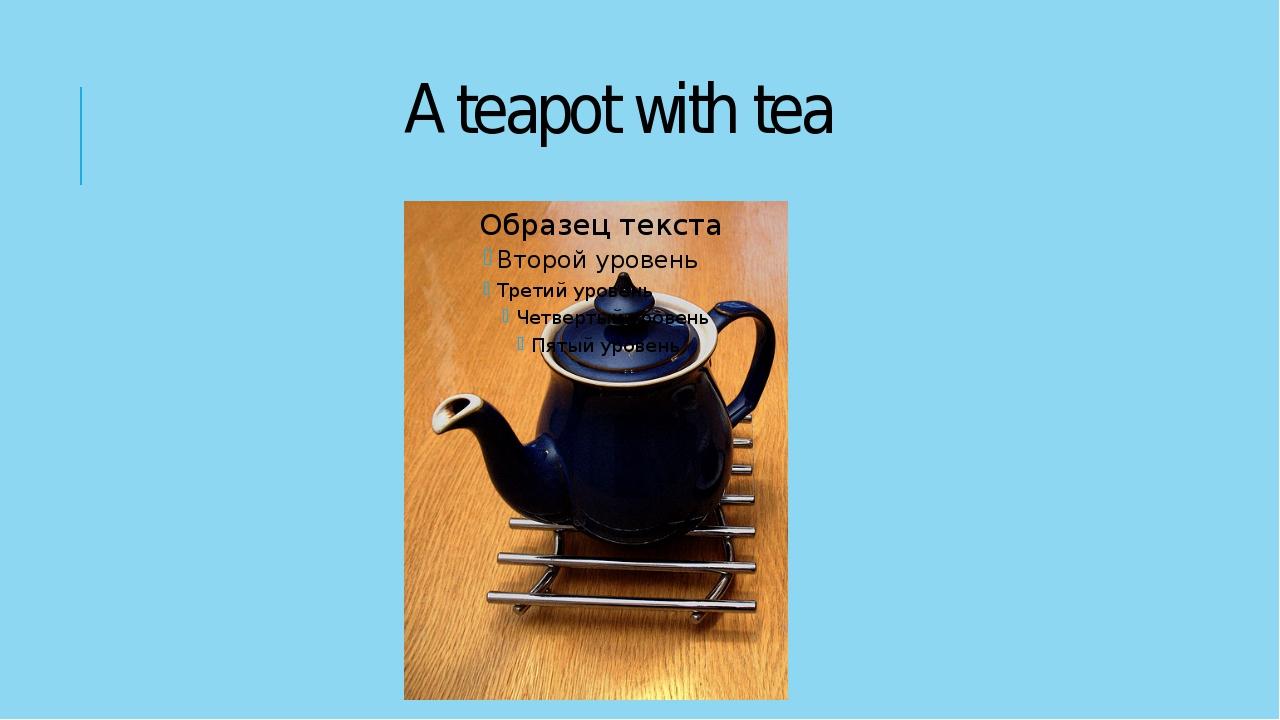 A teapot with tea