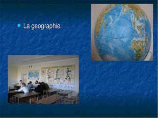 La geographie.