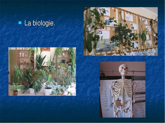 La biologie.
