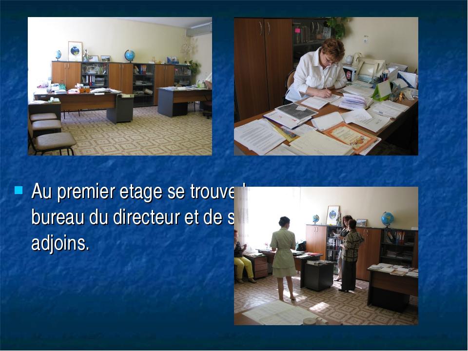 Au premier etage se trouve le bureau du directeur et de ses adjoins.