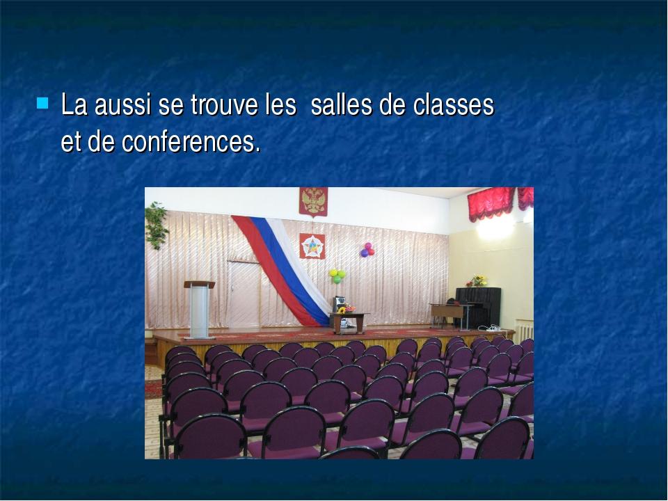 La aussi se trouve les salles de classes et de conferences.