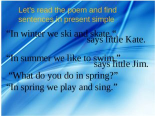 "Let's read the poem and find sentences in present simple ""In winter we ski an"