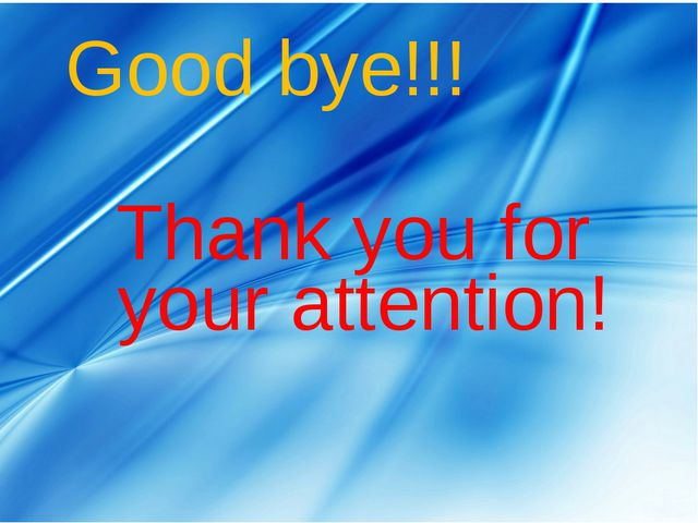 Good bye!!! Thank you for your attention!