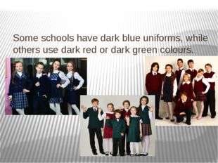 Some schools have dark blue uniforms, while others use dark red or dark green