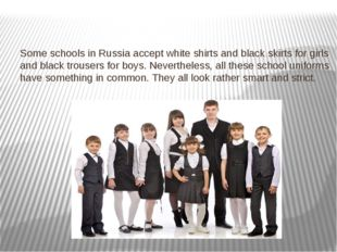 Some schools in Russia accept white shirts and black skirts for girls and bla