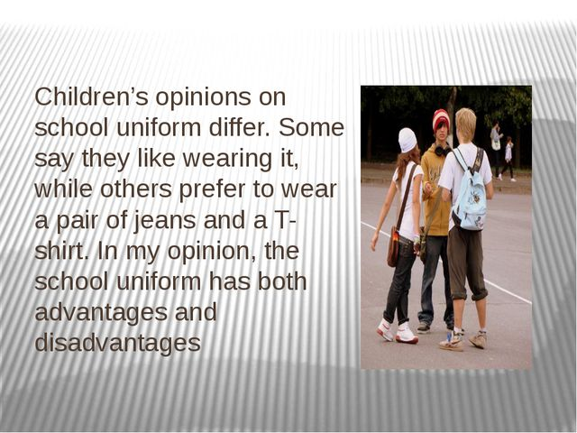 Children's opinions on school uniform differ. Some say they like wearing it,...