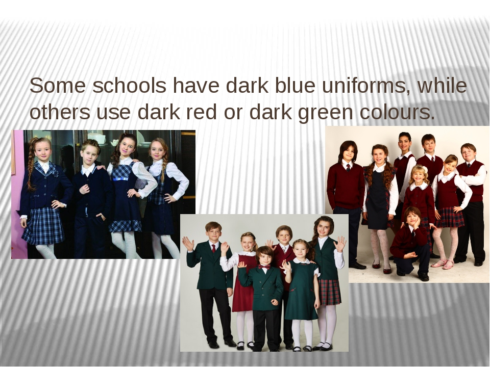 Some schools have dark blue uniforms, while others use dark red or dark green...