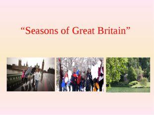 """""""Seasons of Great Britain"""""""