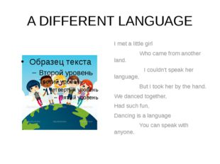 A DIFFERENT LANGUAGE I met a little girl Who came from another land. I couldn