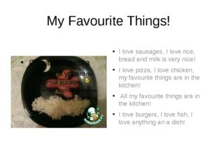 My Favourite Things! I love sausages, I love rice, bread and milk is very nic