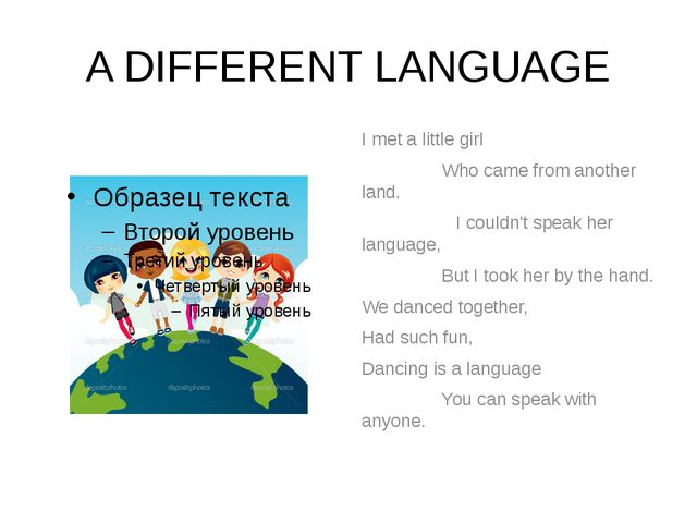 A DIFFERENT LANGUAGE I met a little girl Who came from another land. I couldn...