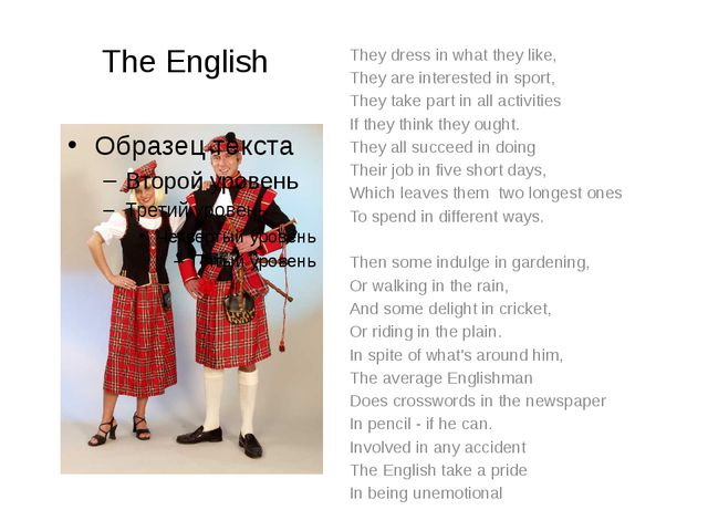 The English They dress in what they like, They are interested in sport, They...