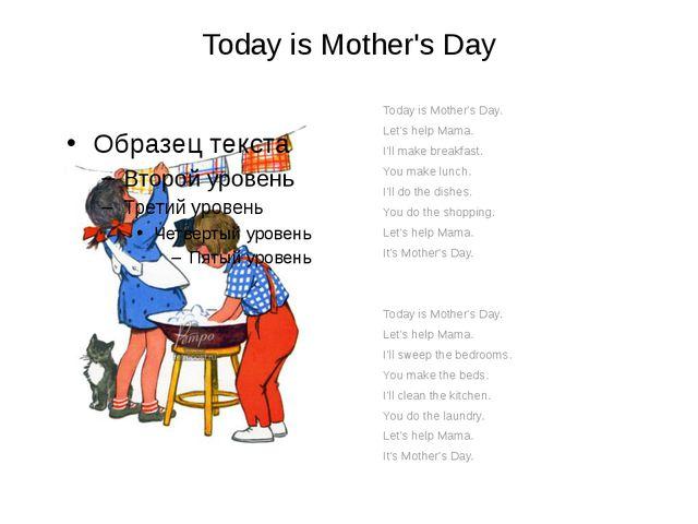 Today is Mother's Day Today is Mother's Day. Let's help Mama. I'll make break...