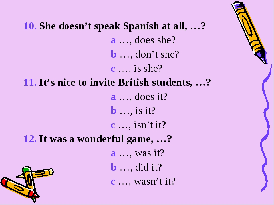 10. She doesn't speak Spanish at all, …? a …, does she? b …, don't she? c …,...