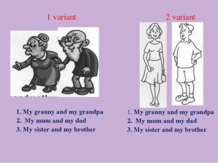 1 variant 2 variant 1. My granny and my grandpa 2. My mum and my dad 3. My si