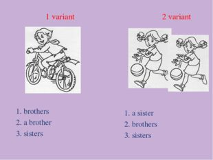 1 variant 2 variant 1. brothers 2. a brother 3. sisters 1. a sister 2. brothe