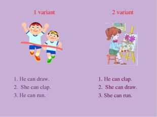 1 variant 2 variant 1. He can draw. 2. She can clap. 3. He can run. 1. He can