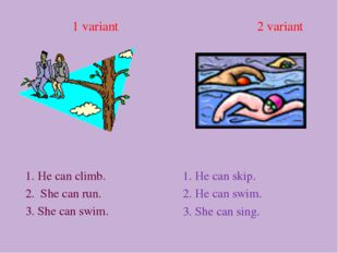 1 variant 2 variant 1. He can climb. 2. She can run. 3. She can swim. 1. He c