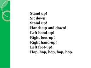 Stand up! Sit down! Stand up! Hands up and down! Left hand-up! Right foot-up