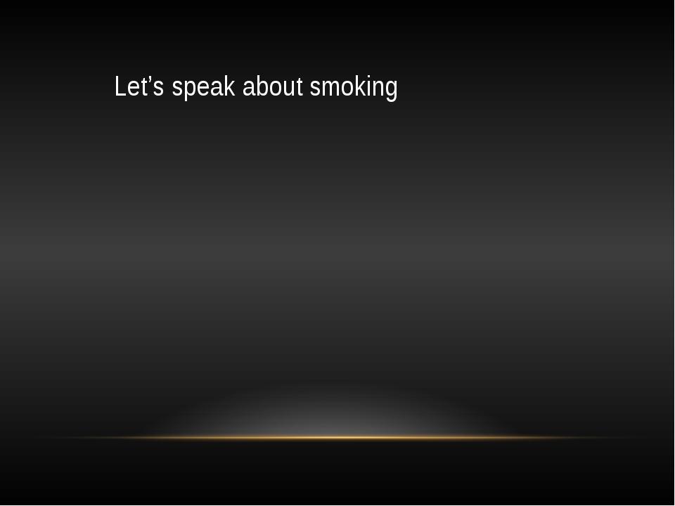 Let's speak about smoking