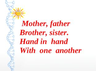 Mother, father Brother, sister. Hand in hand With one another