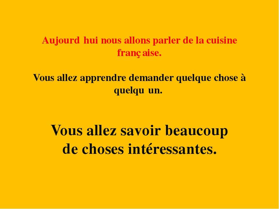 Aujourdʾhui nous allons parler de la cuisine franҫaise. Vous allez apprendre...