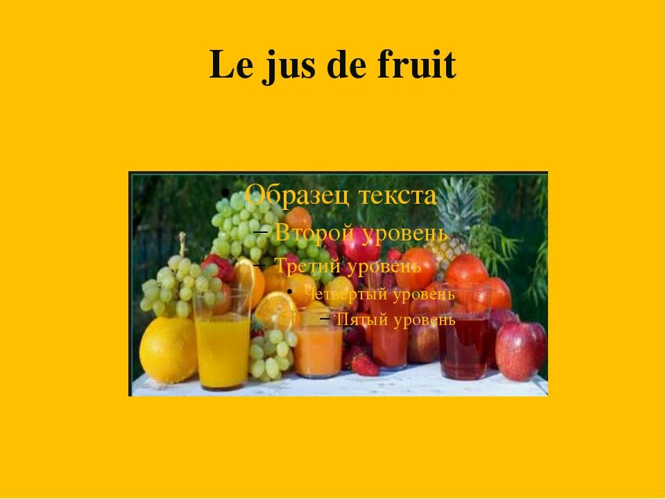 Le jus de fruit