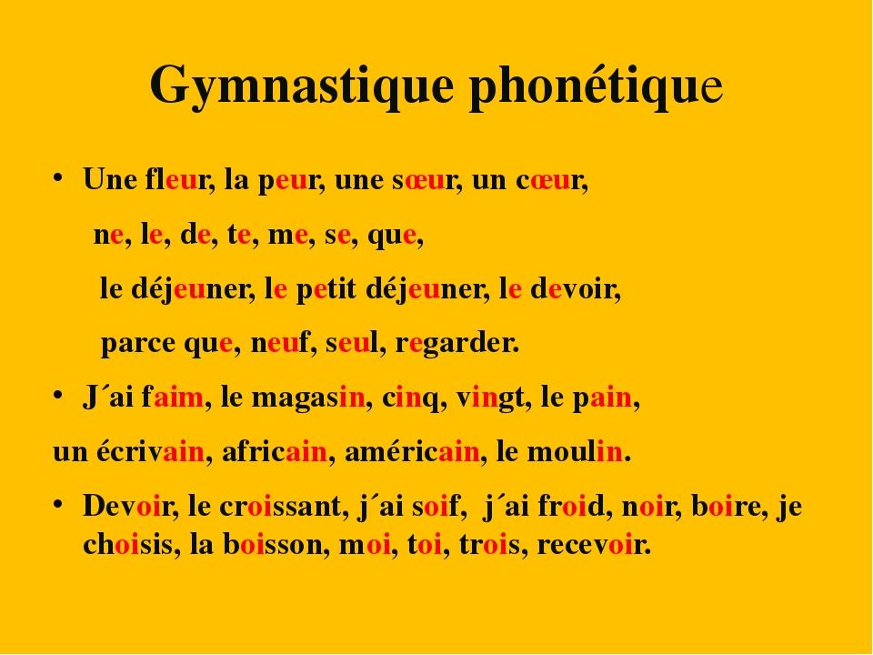 Gymnastique phonétique Une fleur, la peur, une sœur, un cœur, ne, le, de, te,...