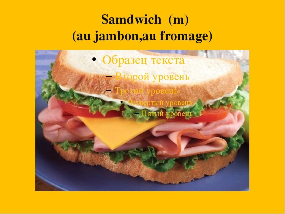 sSamdwich (m) (au jambon,au fromage)