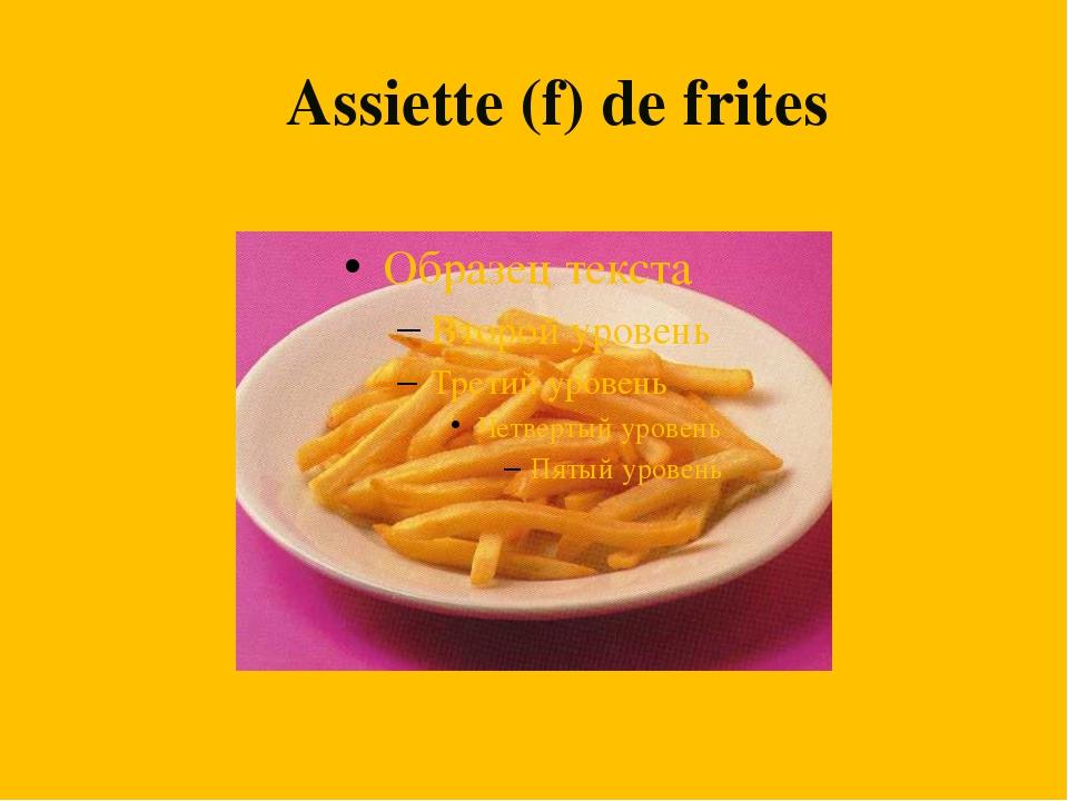 AAssiette (f) de frites