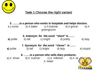 Task 1 Choose the right variant 5. ……..is a person who works in hospitals and