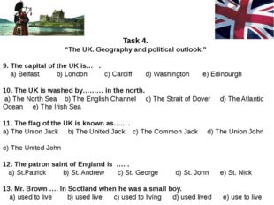 "Task 4. ""The UK. Geography and political outlook."" 9. The capital of the UK i"