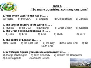 "Task 5 ""So many countries, so many customs"" 1. ""The Union Jack"" is the flag"