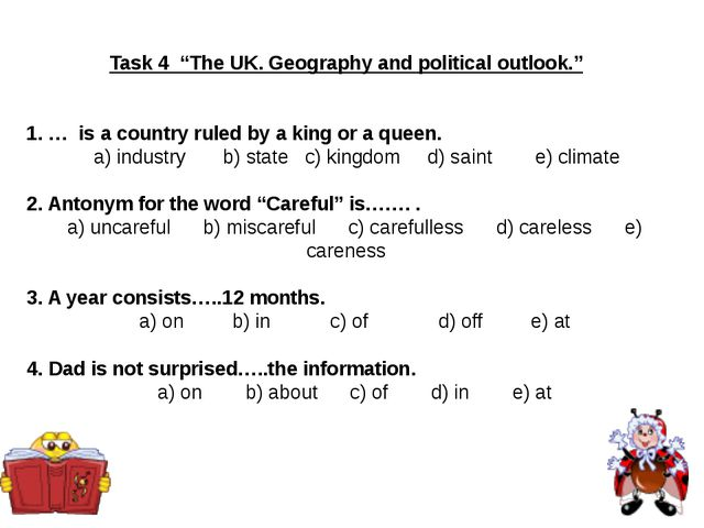 "Task 4 ""The UK. Geography and political outlook."" 1. … is a country ruled by..."