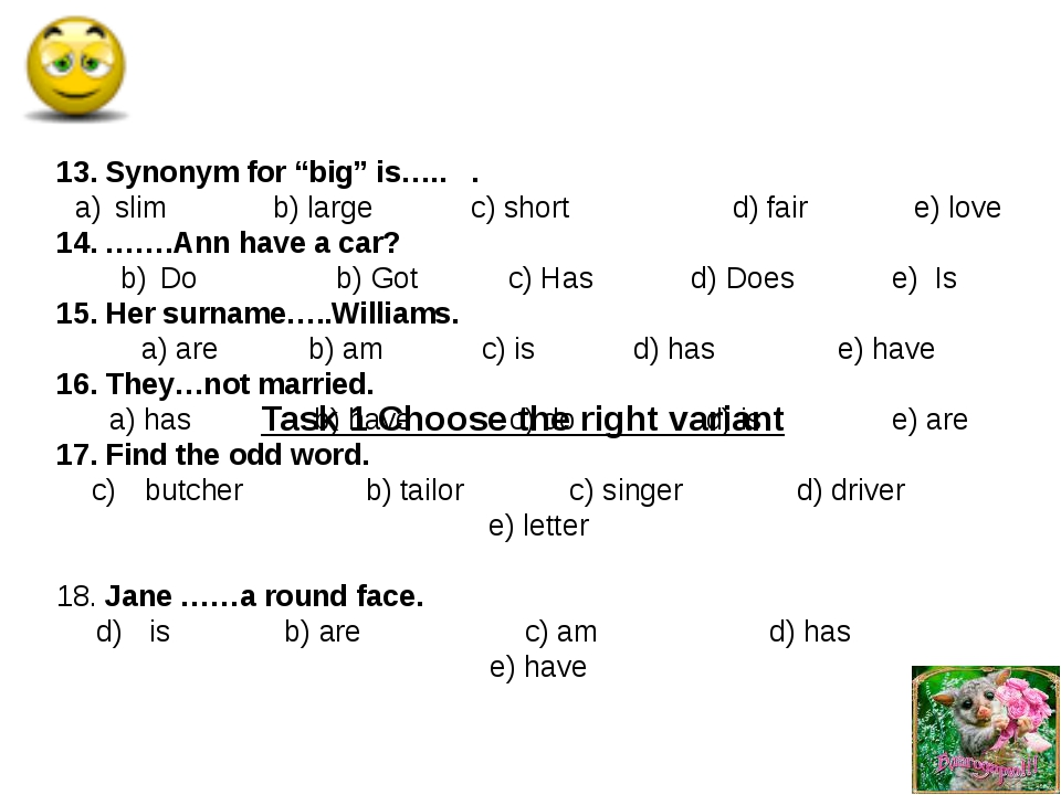 "Task 1 Choose the right variant 13. Synonym for ""big"" is….. . slim b) large c..."