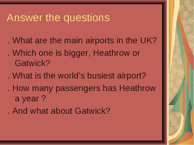 Answer the questions . What are the main airports in the UK? . Which one is b...