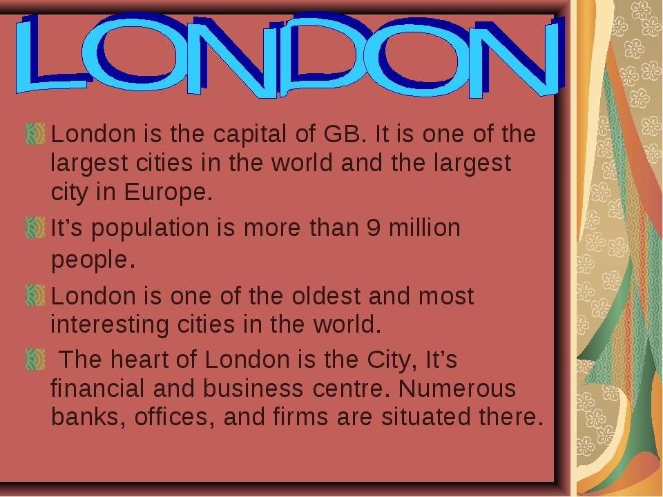 London is the capital of GB. It is one of the largest cities in the world and...