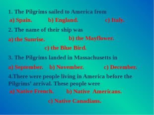 1. The Pilgrims sailed to America from 3. The Pilgrims landed in Massachusett