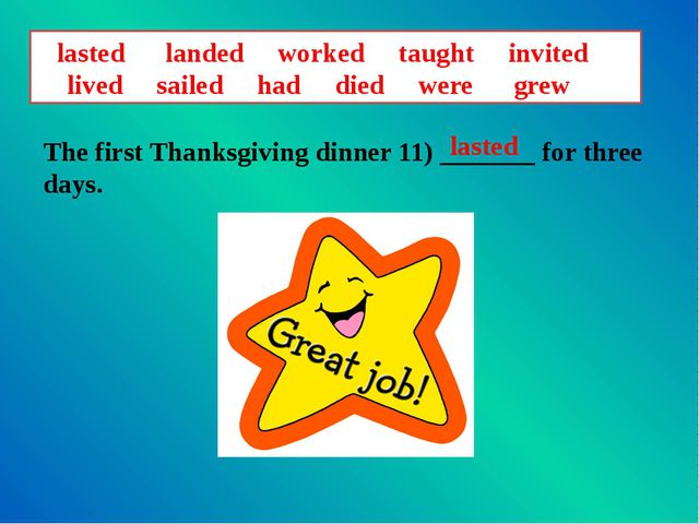 The first Thanksgiving dinner 11) _______ for three days. lasted landed worke...
