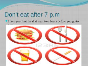 Don't eat after 7 p.m Have your last meal at least two hours before you go to