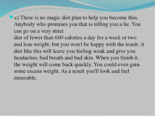c) There is no magic diet plan to help you become thin. Anybody who promises