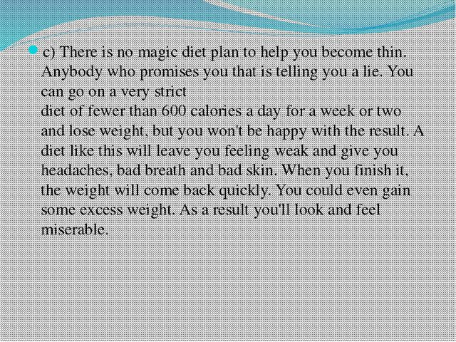 c) There is no magic diet plan to help you become thin. Anybody who promises...