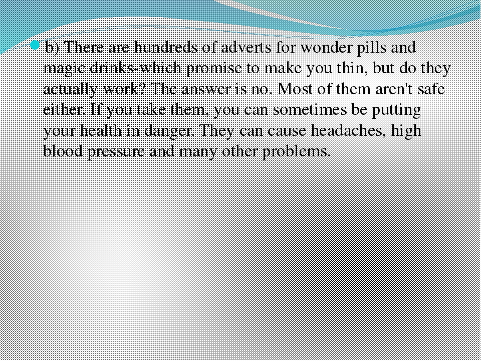 b) There are hundreds of adverts for wonder pills and magic drinks-which prom...
