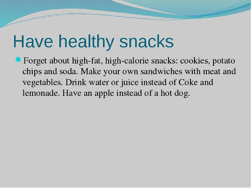Have healthy snacks Forget about high-fat, high-calorie snacks: cookies, pota...